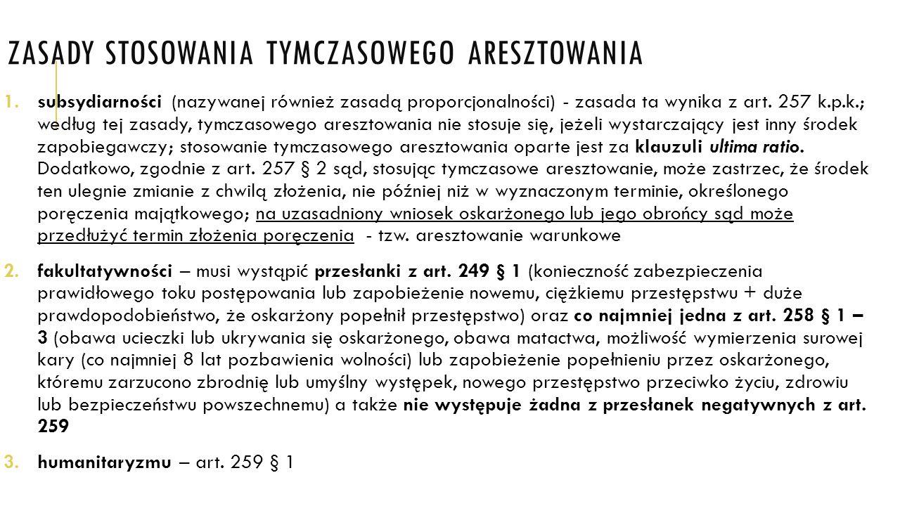 ZASADY STOSOWANIA TYMCZASOWEGO ARESZTOWANIA 1.subsydiarności (nazywanej również zasadą proporcjonalności) - zasada ta wynika z art. 257 k.p.k.; według