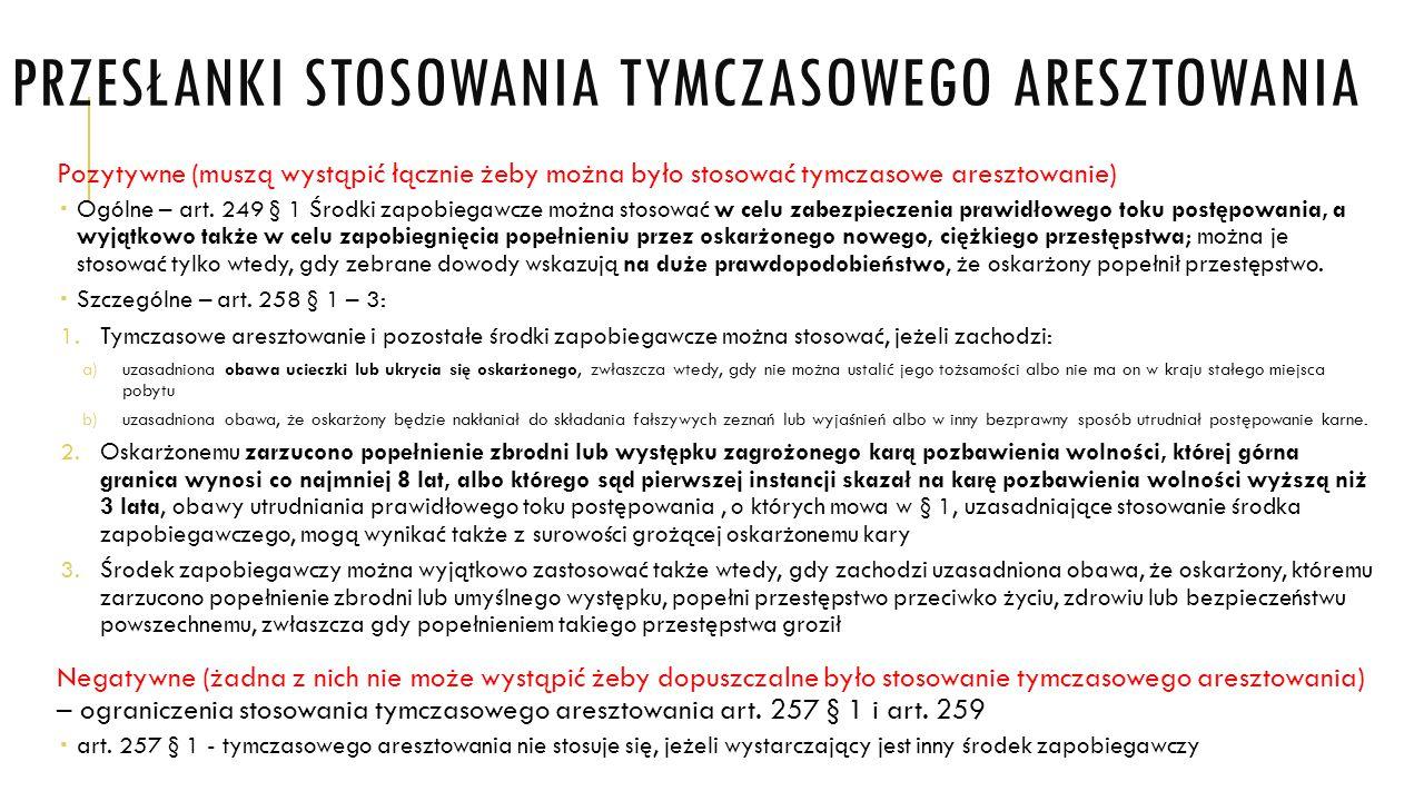 PRZESŁANKI STOSOWANIA TYMCZASOWEGO ARESZTOWANIA Pozytywne (muszą wystąpić łącznie żeby można było stosować tymczasowe aresztowanie)  Ogólne – art. 24