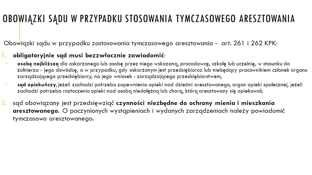 OBOWIĄZKI SĄDU W PRZYPADKU STOSOWANIA TYMCZASOWEGO ARESZTOWANIA Obowiązki sądu w przypadku zastosowania tymczasowego aresztowania - art. 261 i 262 KPK