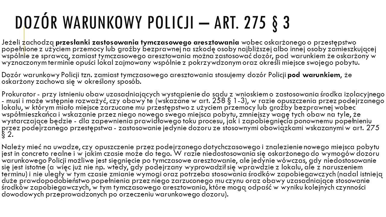DOZÓR WARUNKOWY POLICJI – ART. 275 § 3 Jeżeli zachodzą przesłanki zastosowania tymczasowego aresztowania wobec oskarżonego o przestępstwo popełnione z