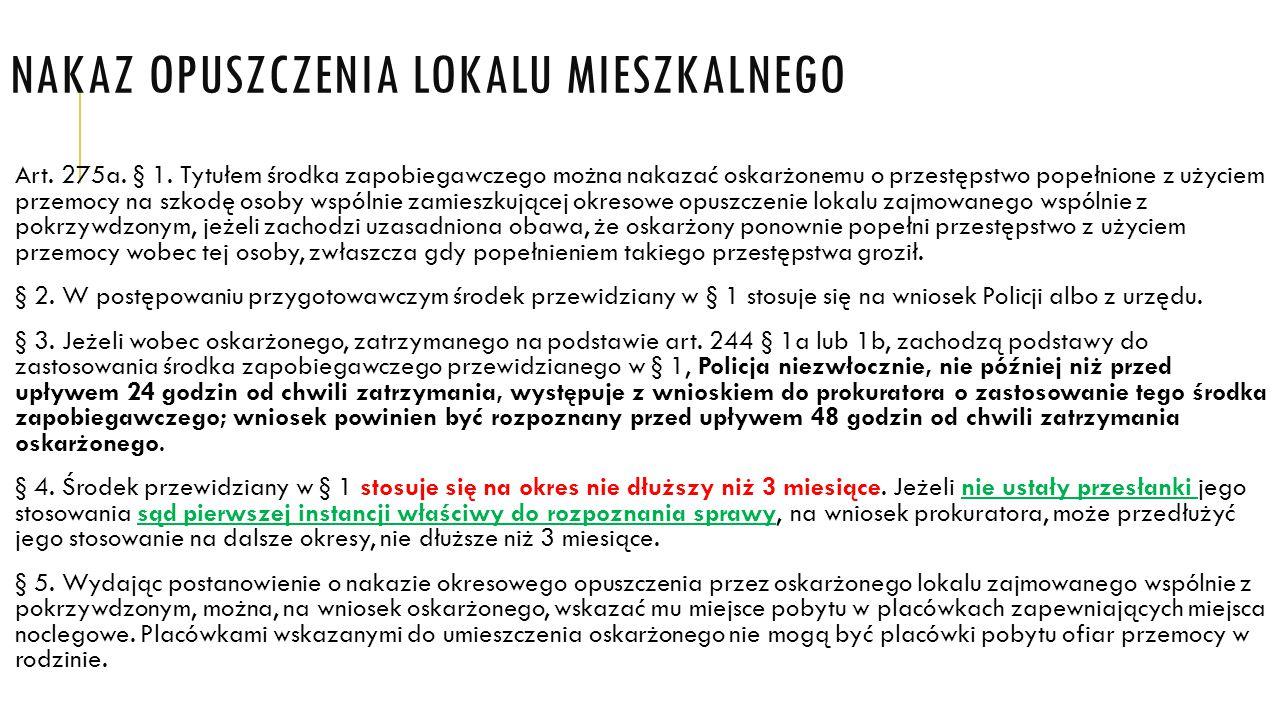 NAKAZ OPUSZCZENIA LOKALU MIESZKALNEGO Art. 275a. § 1. Tytułem środka zapobiegawczego można nakazać oskarżonemu o przestępstwo popełnione z użyciem prz