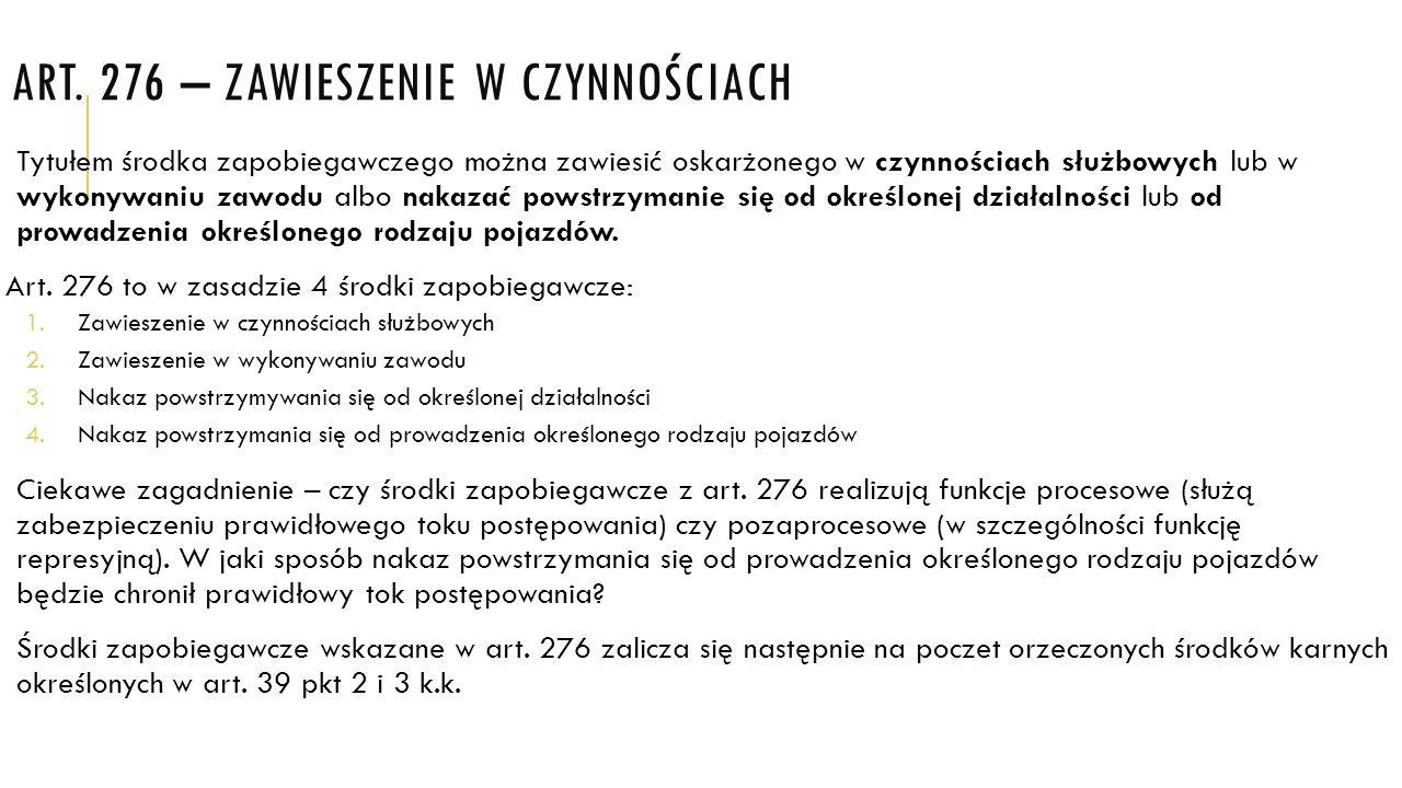 ART. 276 – ZAWIESZENIE W CZYNNOŚCIACH Tytułem środka zapobiegawczego można zawiesić oskarżonego w czynnościach służbowych lub w wykonywaniu zawodu alb