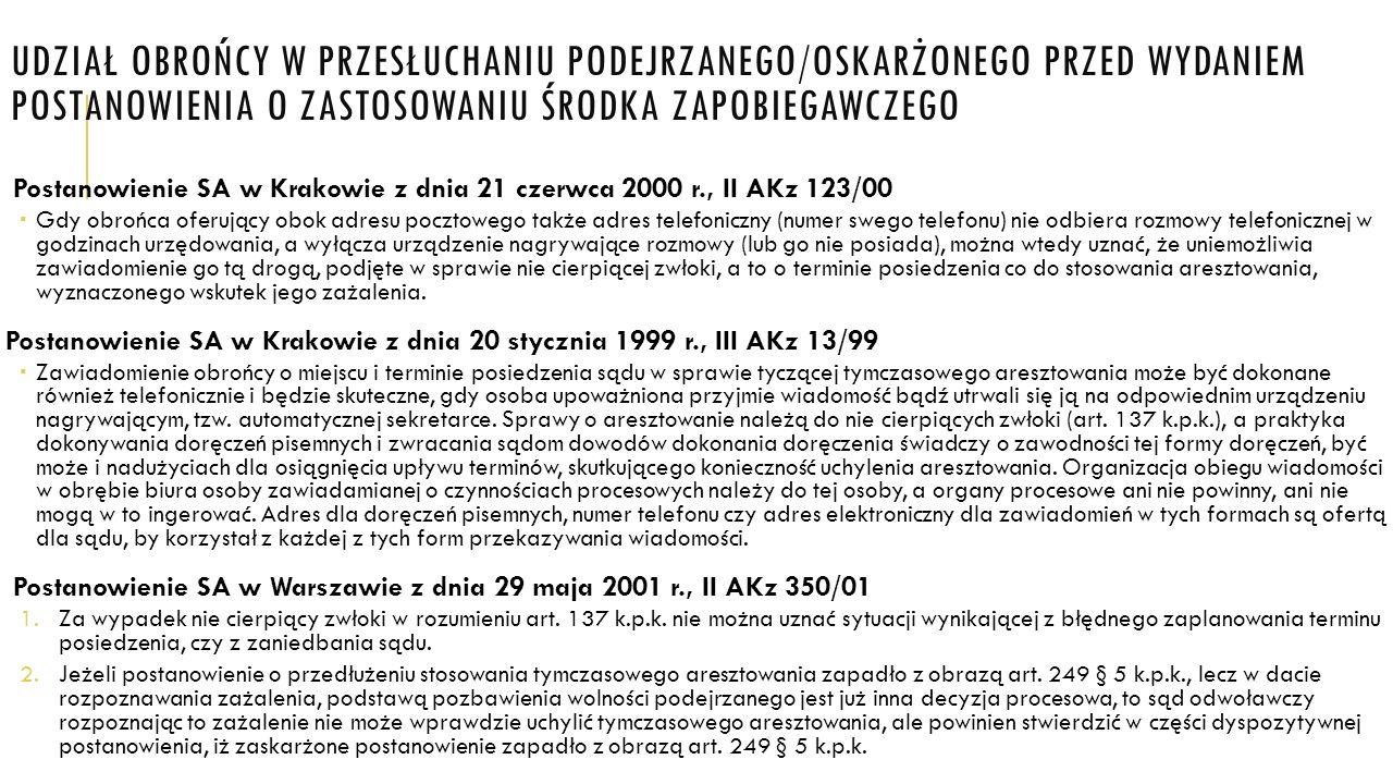 UDZIAŁ OBROŃCY W PRZESŁUCHANIU PODEJRZANEGO/OSKARŻONEGO PRZED WYDANIEM POSTANOWIENIA O ZASTOSOWANIU ŚRODKA ZAPOBIEGAWCZEGO Postanowienie SA w Krakowie
