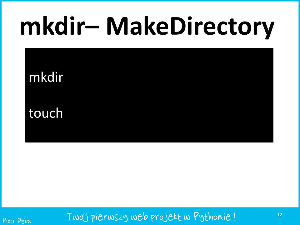 12 mkdir touch mkdir– MakeDirectory