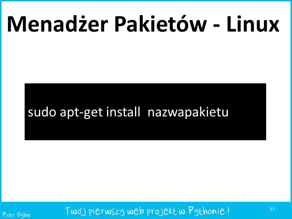 17 sudo apt-get install nazwapakietu Menadżer Pakietów - Linux