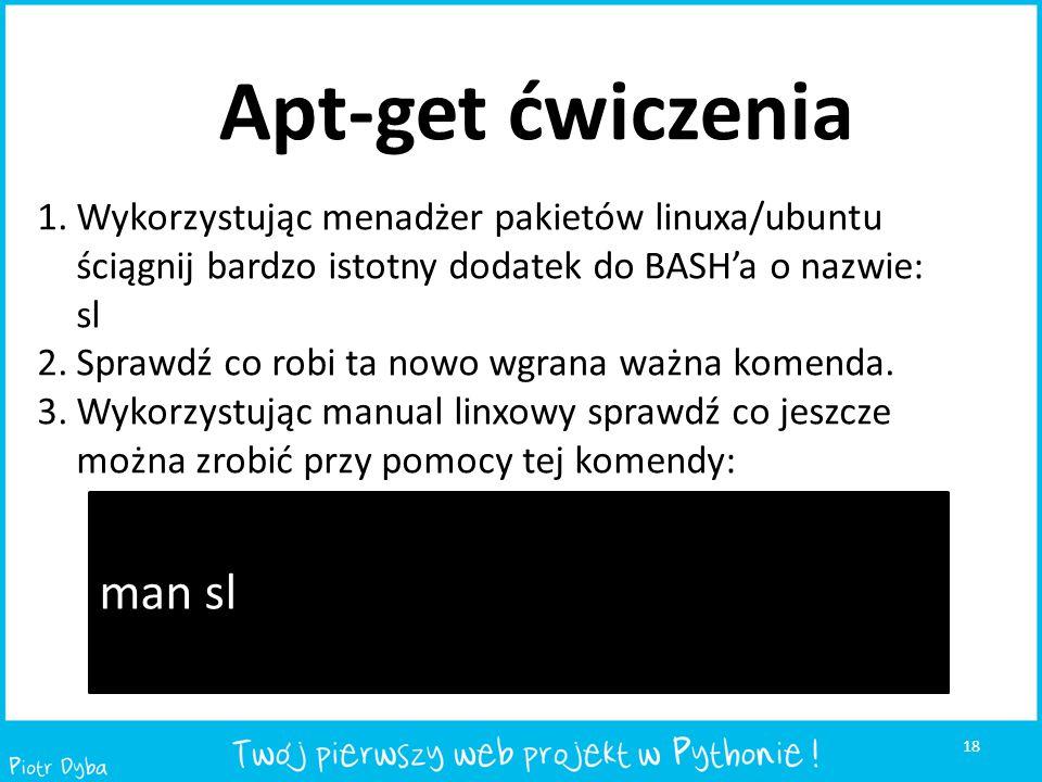 18 Apt-get ćwiczenia 1.Wykorzystując menadżer pakietów linuxa/ubuntu ściągnij bardzo istotny dodatek do BASH'a o nazwie: sl 2.Sprawdź co robi ta nowo