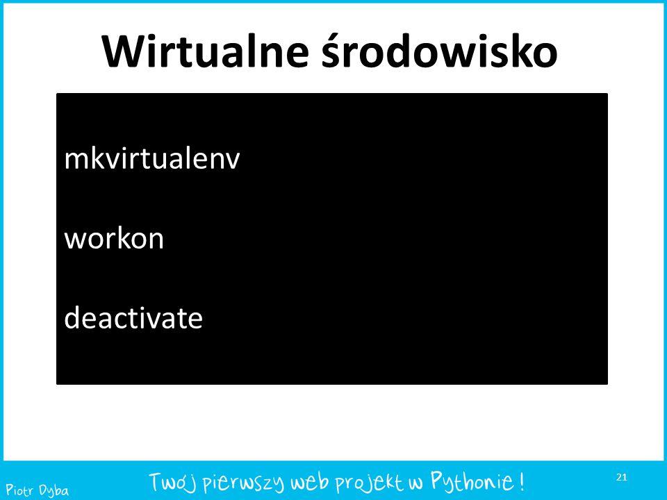 21 mkvirtualenv workon deactivate Wirtualne środowisko