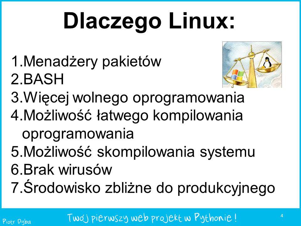 4 Dlaczego Linux: 1.Menadżery pakietów 2.BASH 3.Więcej wolnego oprogramowania 4.Możliwość łatwego kompilowania oprogramowania 5.Możliwość skompilowani
