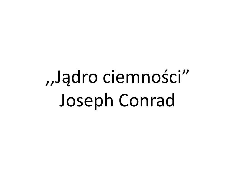,,Jądro ciemności Joseph Conrad