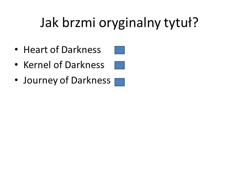 Jak brzmi oryginalny tytuł? Heart of Darkness Kernel of Darkness Journey of Darkness