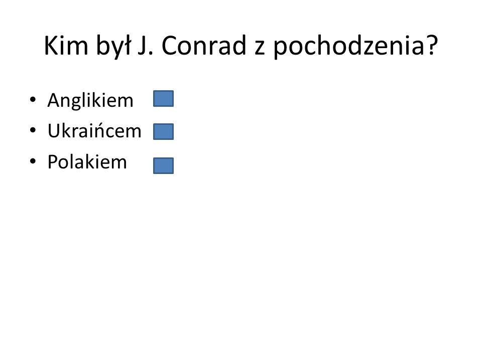 Kim był J. Conrad z pochodzenia? Anglikiem Ukraińcem Polakiem
