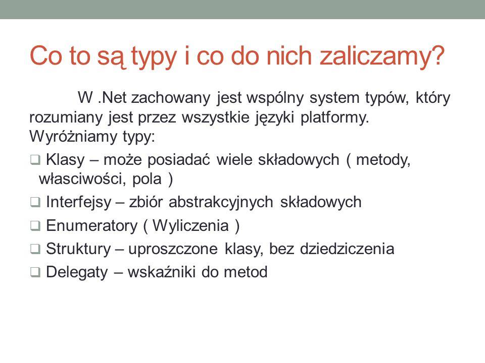 Co to są typy i co do nich zaliczamy? W.Net zachowany jest wspólny system typów, który rozumiany jest przez wszystkie języki platformy. Wyróżniamy typ