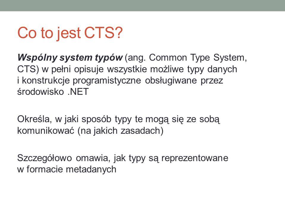 Co to jest CTS? Wspólny system typów (ang. Common Type System, CTS) w pełni opisuje wszystkie możliwe typy danych i konstrukcje programistyczne obsług
