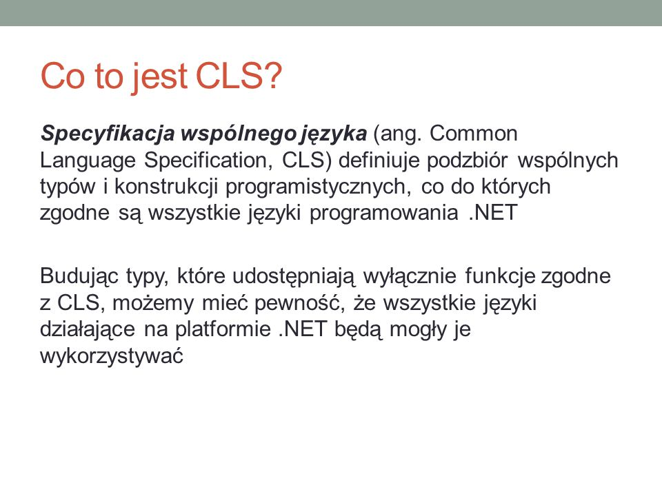 Co to jest CLS? Specyfikacja wspólnego języka (ang. Common Language Specification, CLS) definiuje podzbiór wspólnych typów i konstrukcji programistycz