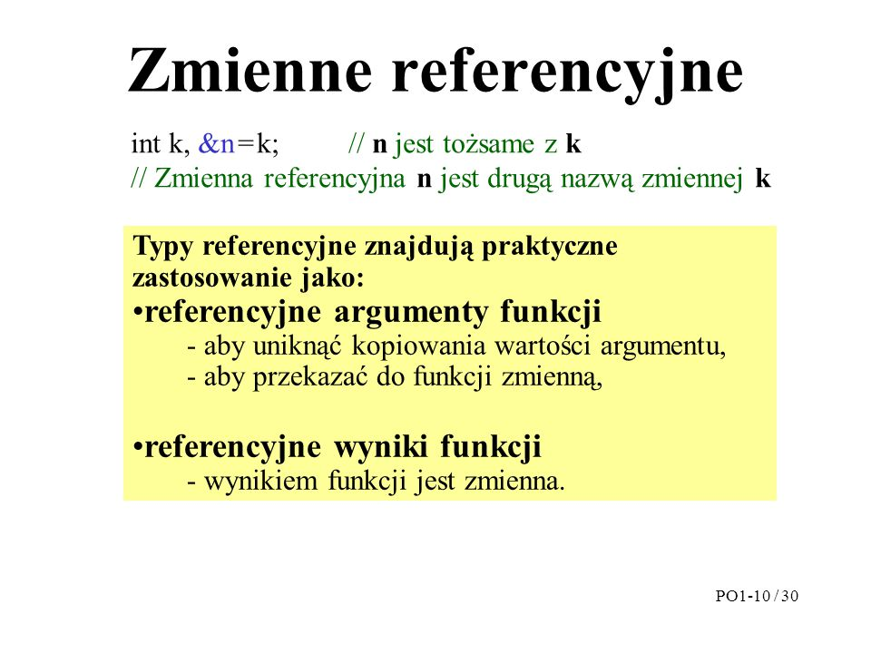 Zmienne referencyjne Typy referencyjne znajdują praktyczne zastosowanie jako: referencyjne argumenty funkcji - aby uniknąć kopiowania wartości argumen