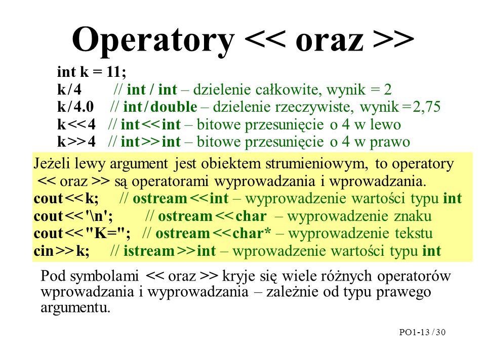 Operatory > Jeżeli lewy argument jest obiektem strumieniowym, to operatory > są operatorami wyprowadzania i wprowadzania. cout << k; // ostream << int