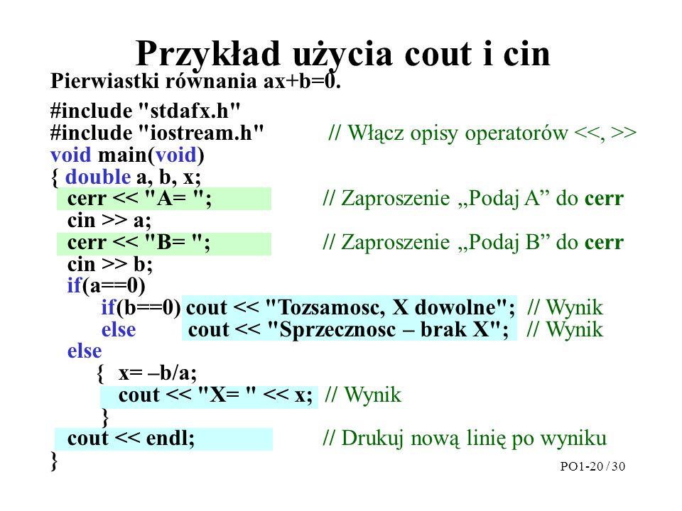 Przykład użycia cout i cin Pierwiastki równania ax+b=0. #include