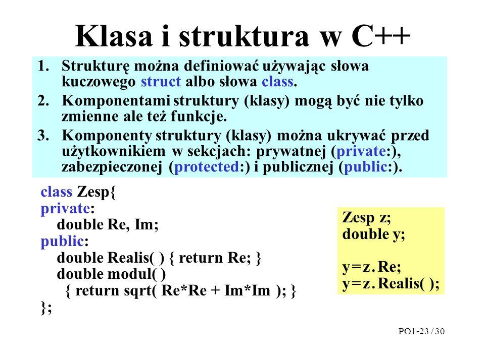 Klasa i struktura w C++ 1.Strukturę można definiować używając słowa kuczowego struct albo słowa class. 2.Komponentami struktury (klasy) mogą być nie t