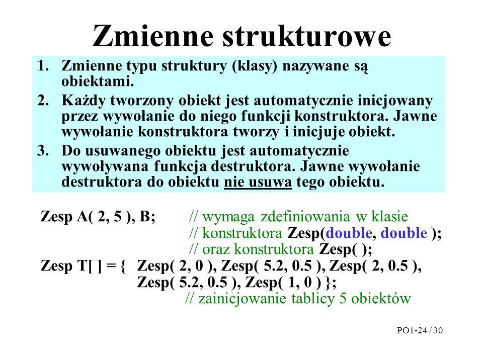 Zmienne strukturowe 1.Zmienne typu struktury (klasy) nazywane są obiektami. 2.Każdy tworzony obiekt jest automatycznie inicjowany przez wywołanie do n