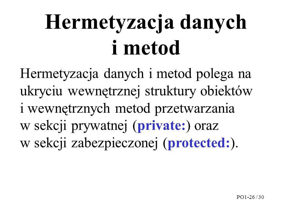 Hermetyzacja danych i metod Hermetyzacja danych i metod polega na ukryciu wewnętrznej struktury obiektów i wewnętrznych metod przetwarzania w sekcji p