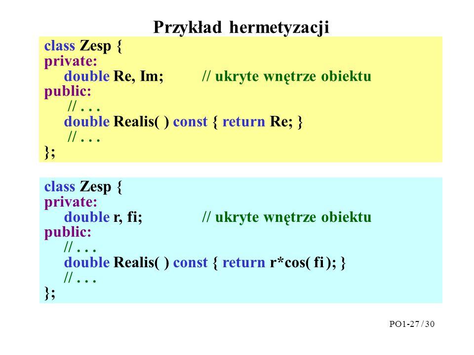 class Zesp { private: double Re, Im;// ukryte wnętrze obiektu public: //... double Realis( ) const { return Re; } //... }; Przykład hermetyzacji class