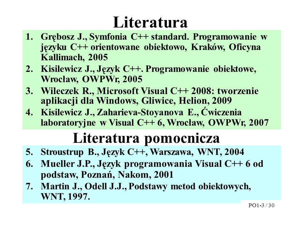 Literatura 1.Grębosz J., Symfonia C++ standard. Programowanie w języku C++ orientowane obiektowo, Kraków, Oficyna Kallimach, 2005 2.Kisilewicz J., Jęz