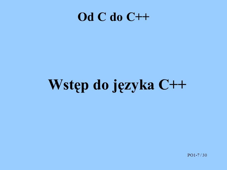 Od C do C++ Wstęp do języka C++ PO1-7 / 30