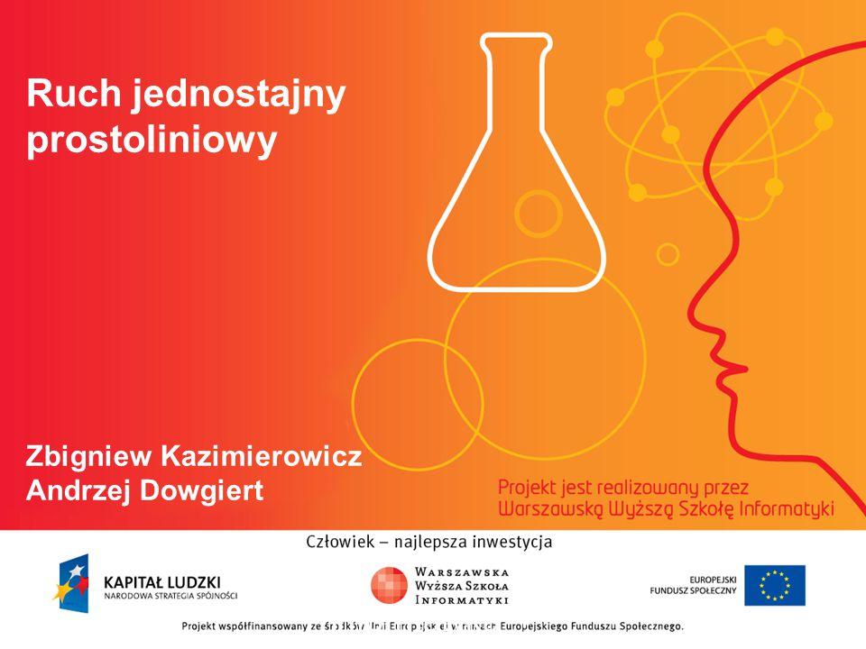 Ruch jednostajny prostoliniowy Zbigniew Kazimierowicz Andrzej Dowgiert informatyka + 2