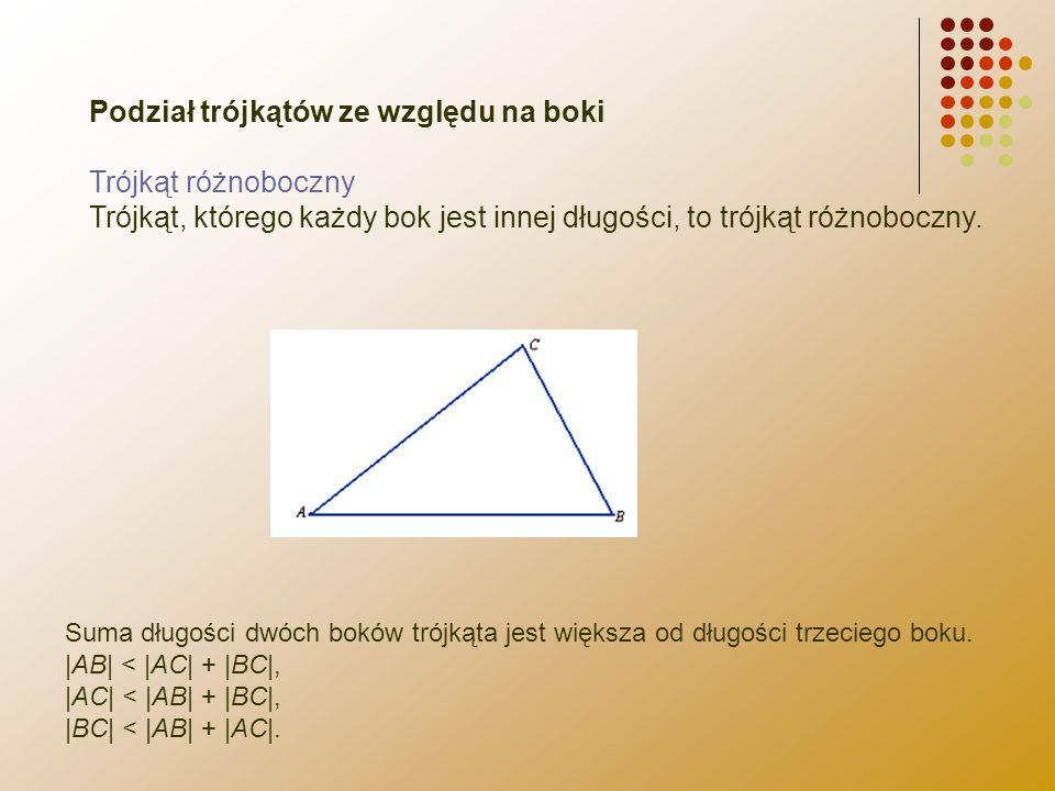 Podział trójkątów ze względu na boki Trójkąt różnoboczny Trójkąt, którego każdy bok jest innej długości, to trójkąt różnoboczny. Suma długości dwóch b