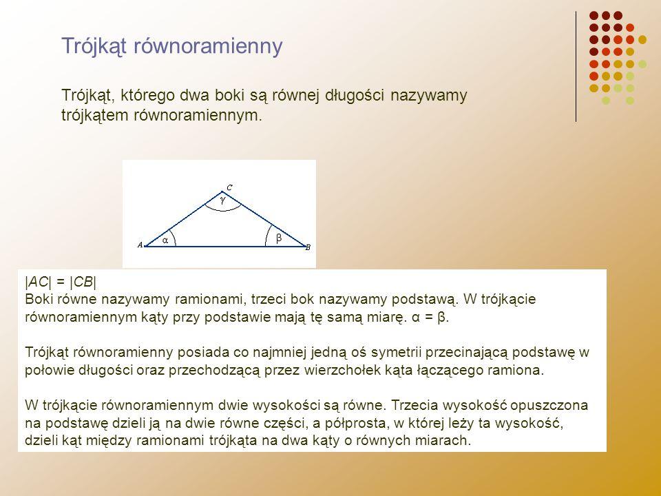 Trójkąt równoramienny Trójkąt, którego dwa boki są równej długości nazywamy trójkątem równoramiennym. |AC| = |CB| Boki równe nazywamy ramionami, trzec