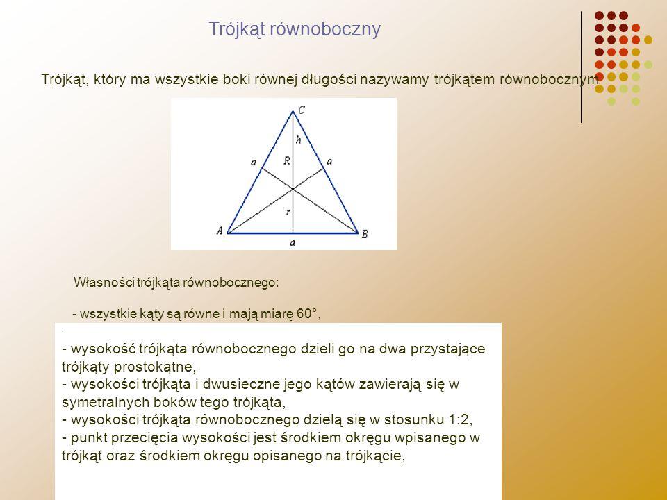 Trójkąt, który ma wszystkie boki równej długości nazywamy trójkątem równobocznym. Własności trójkąta równobocznego: - wszystkie kąty są równe i mają m