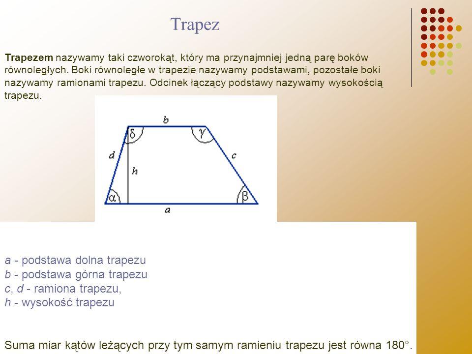 Trapezem nazywamy taki czworokąt, który ma przynajmniej jedną parę boków równoległych. Boki równoległe w trapezie nazywamy podstawami, pozostałe boki