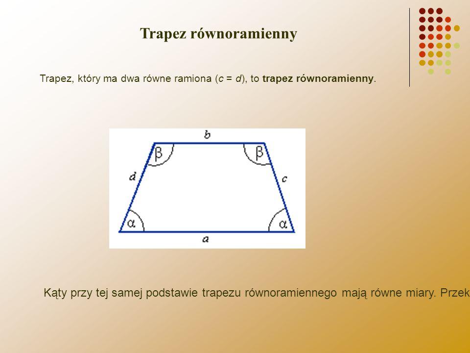 Trapez, który ma dwa równe ramiona (c = d), to trapez równoramienny. Kąty przy tej samej podstawie trapezu równoramiennego mają równe miary. Przekątne