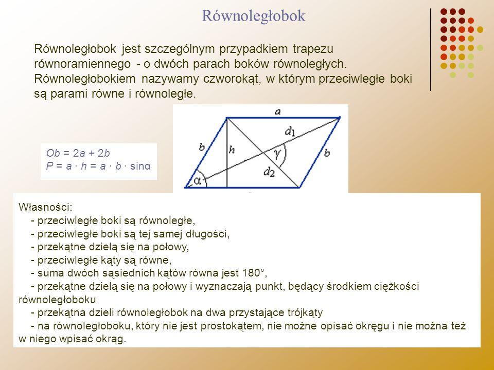 Równoległobok jest szczególnym przypadkiem trapezu równoramiennego - o dwóch parach boków równoległych. Równoległobokiem nazywamy czworokąt, w którym
