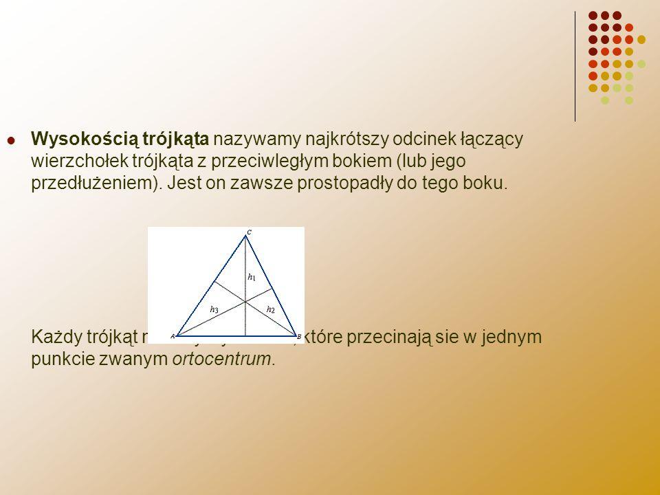 Wysokością trójkąta nazywamy najkrótszy odcinek łączący wierzchołek trójkąta z przeciwległym bokiem (lub jego przedłużeniem). Jest on zawsze prostopad