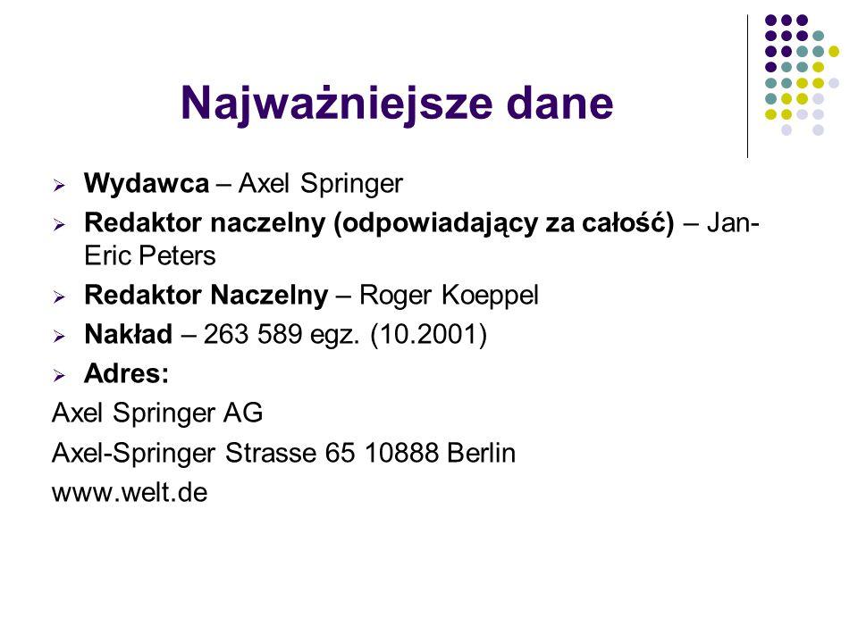  Wydawca – Axel Springer  Redaktor naczelny (odpowiadający za całość) – Jan- Eric Peters  Redaktor Naczelny – Roger Koeppel  Nakład – 263 589 egz.