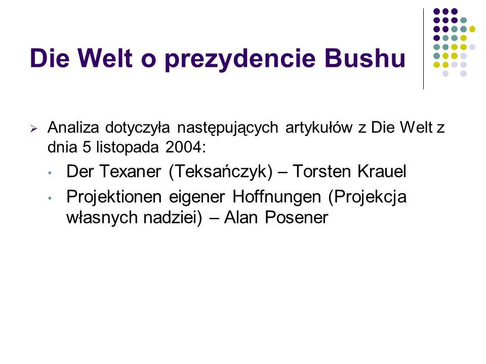 Die Welt o prezydencie Bushu  Analiza dotyczyła następujących artykułów z Die Welt z dnia 5 listopada 2004: Der Texaner (Teksańczyk) – Torsten Krauel