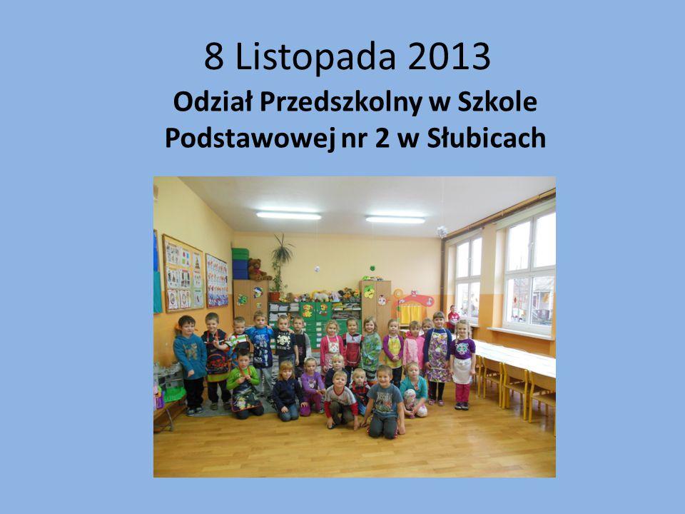 8 Listopada 2013 Odział Przedszkolny w Szkole Podstawowej nr 2 w Słubicach