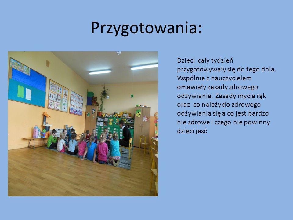 Przygotowania: Dzieci cały tydzień przygotowywały się do tego dnia. Wspólnie z nauczycielem omawiały zasady zdrowego odżywiania. Zasady mycia rąk oraz