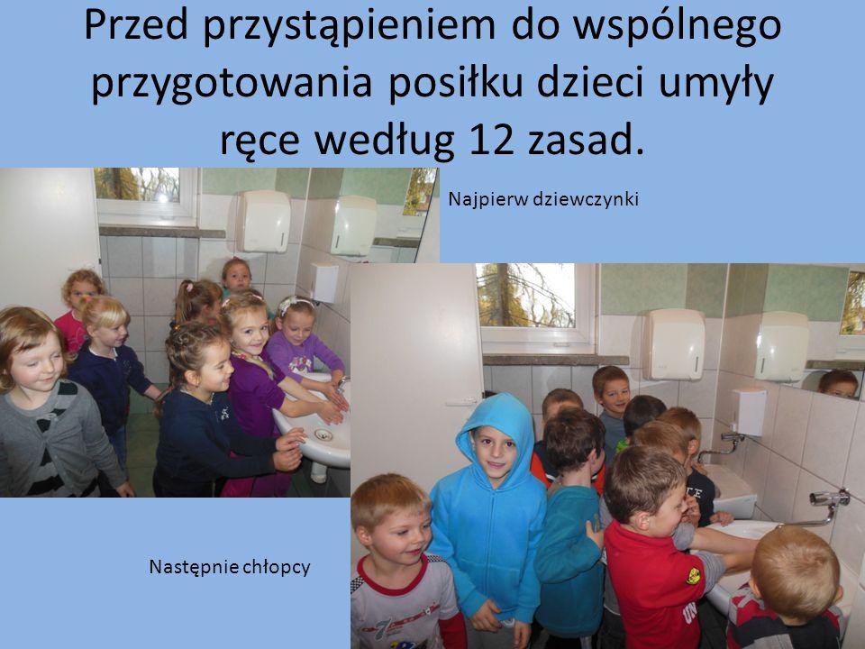 Przed przystąpieniem do wspólnego przygotowania posiłku dzieci umyły ręce według 12 zasad. Najpierw dziewczynki Następnie chłopcy