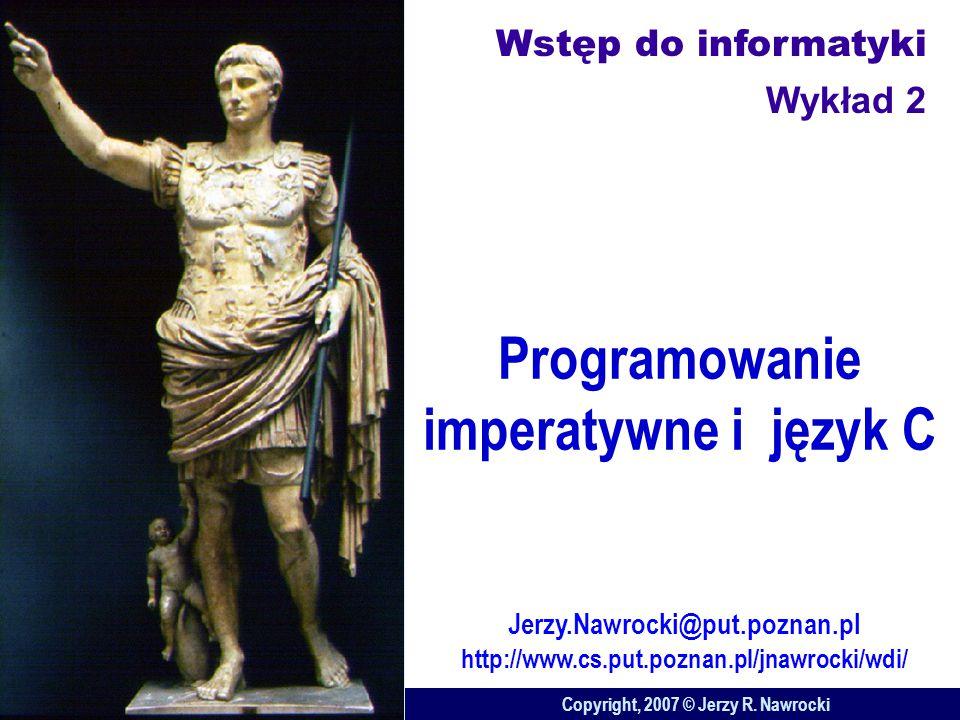 Programowanie imperatywne i język C Copyright, 2007 © Jerzy R.