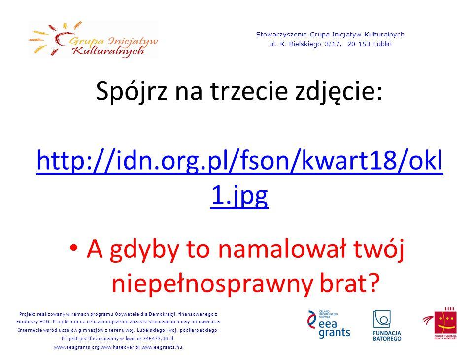 Spójrz na trzecie zdjęcie: http://idn.org.pl/fson/kwart18/okl 1.jpg http://idn.org.pl/fson/kwart18/okl 1.jpg A gdyby to namalował twój niepełnosprawny