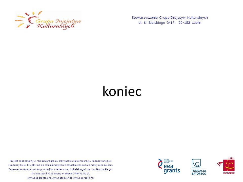 koniec Stowarzyszenie Grupa Inicjatyw Kulturalnych ul. K. Bielskiego 3/17, 20-153 Lublin Projekt realizowany w ramach programu Obywatele dla Demokracj