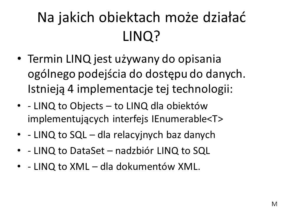 Na jakich obiektach może działać LINQ? Termin LINQ jest używany do opisania ogólnego podejścia do dostępu do danych. Istnieją 4 implementacje tej tech