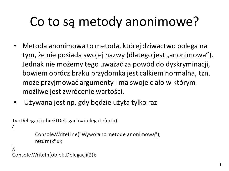 """Co to są metody anonimowe? Metoda anonimowa to metoda, której dziwactwo polega na tym, że nie posiada swojej nazwy (dlatego jest """"anonimowa""""). Jednak"""