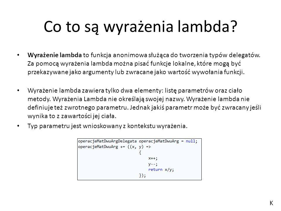 Co to są wyrażenia lambda? Wyrażenie lambda to funkcja anonimowa służąca do tworzenia typów delegatów. Za pomocą wyrażenia lambda można pisać funkcje