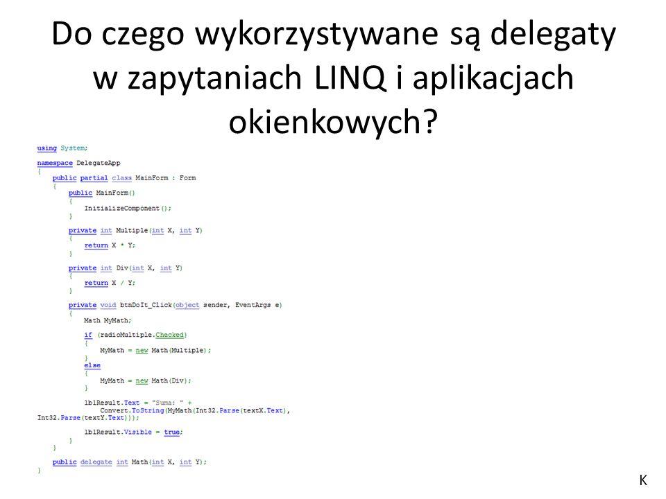 Do czego wykorzystywane są delegaty w zapytaniach LINQ i aplikacjach okienkowych? K