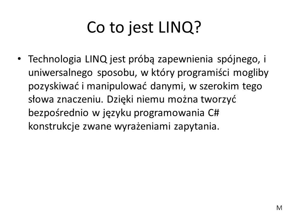 Co to jest LINQ? Technologia LINQ jest próbą zapewnienia spójnego, i uniwersalnego sposobu, w który programiści mogliby pozyskiwać i manipulować danym