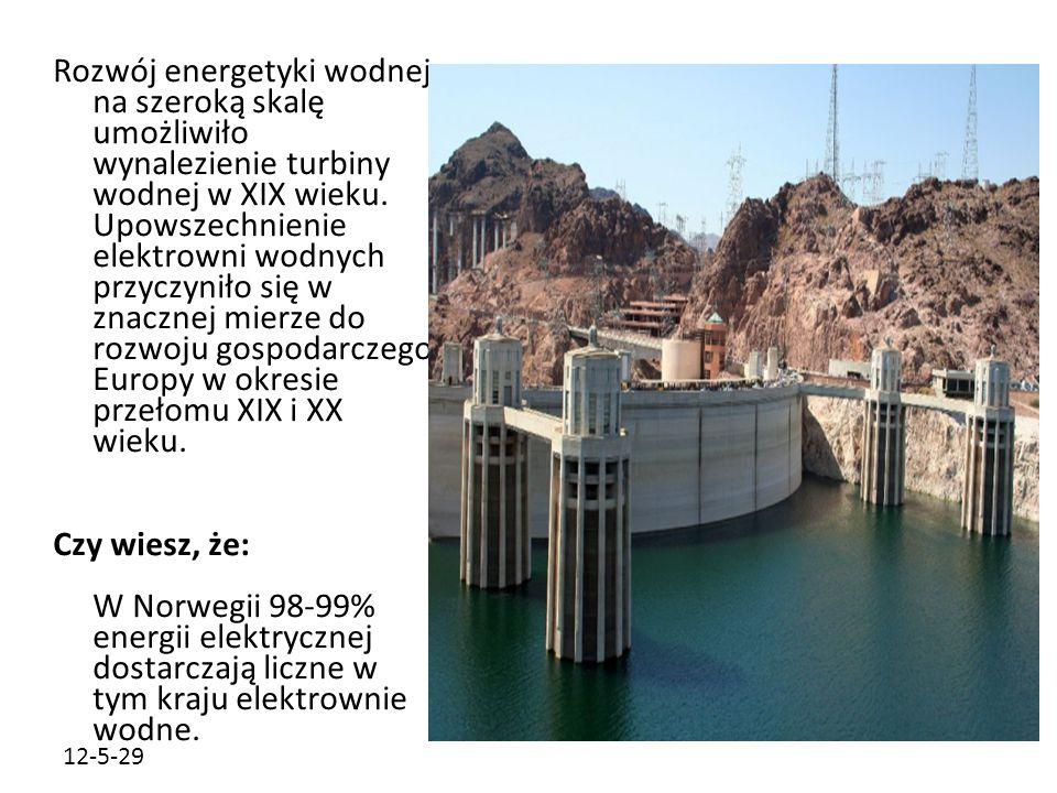 12-5-29 Rozwój energetyki wodnej na szeroką skalę umożliwiło wynalezienie turbiny wodnej w XIX wieku. Upowszechnienie elektrowni wodnych przyczyniło s