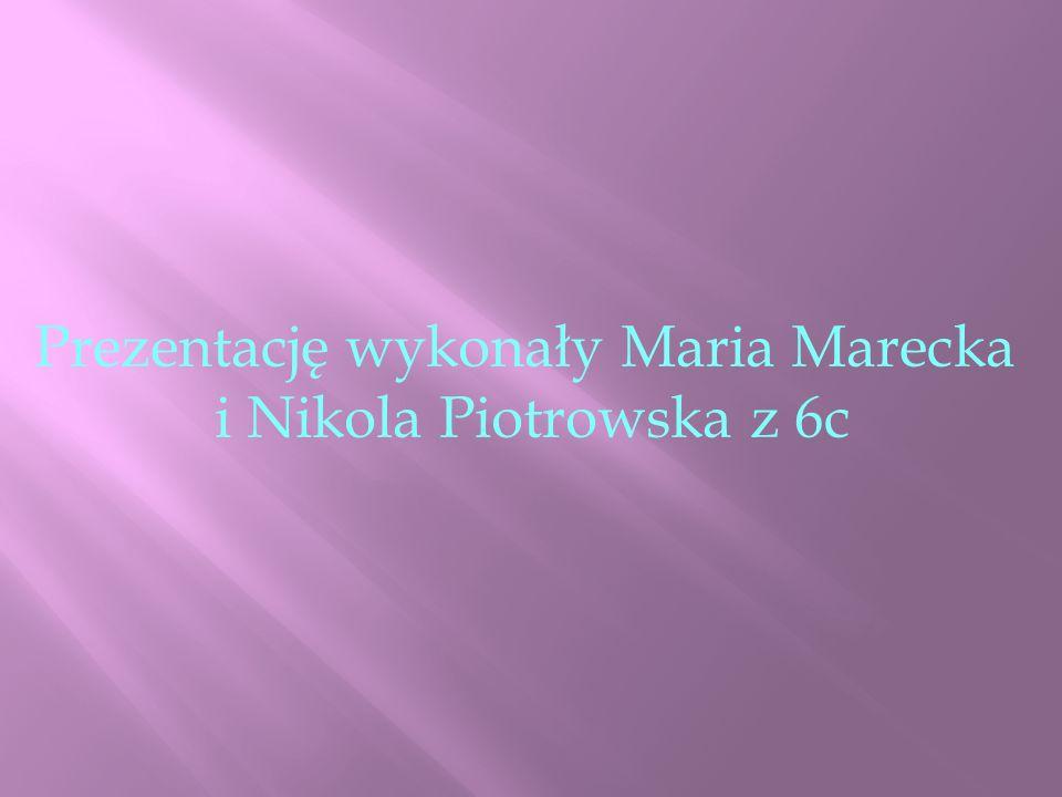 Prezentację wykonały Maria Marecka i Nikola Piotrowska z 6c